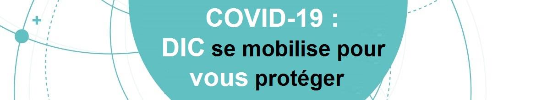 DIC SE MOBILISE POUR VOUS PROTEGER CONTRE LE COVID-19